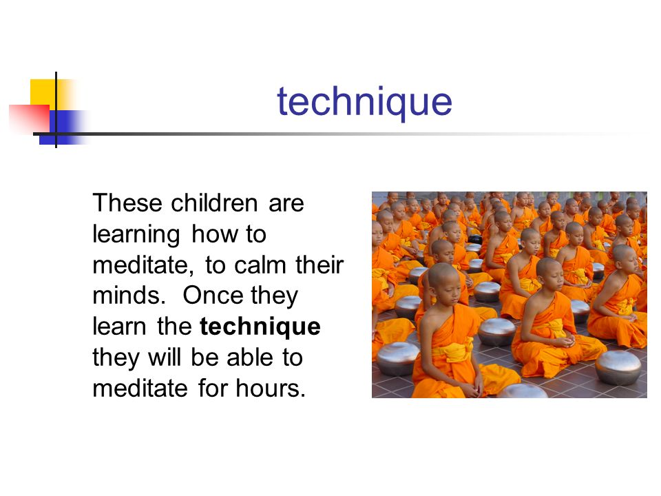 These children are learning how to meditate, to calm their minds. Once they learn the technique they will be able to meditate for hours.