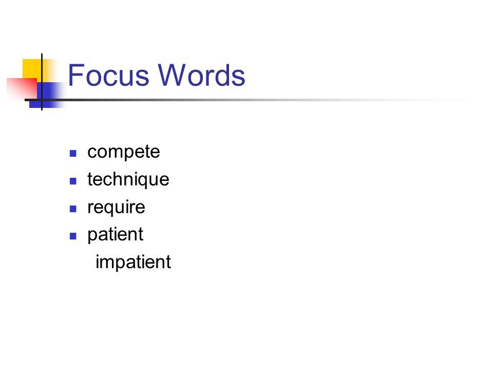 Focus Words compete technique require patient impatient