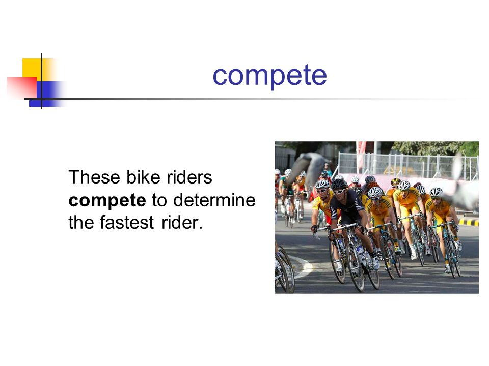 compete These bike riders compete to determine the fastest rider.