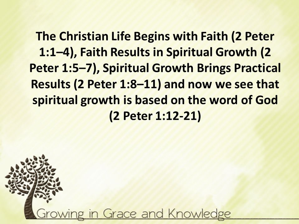 The Christian Life Begins with Faith (2 Peter 1:1–4), Faith Results in Spiritual Growth (2 Peter 1:5–7), Spiritual Growth Brings Practical Results (2