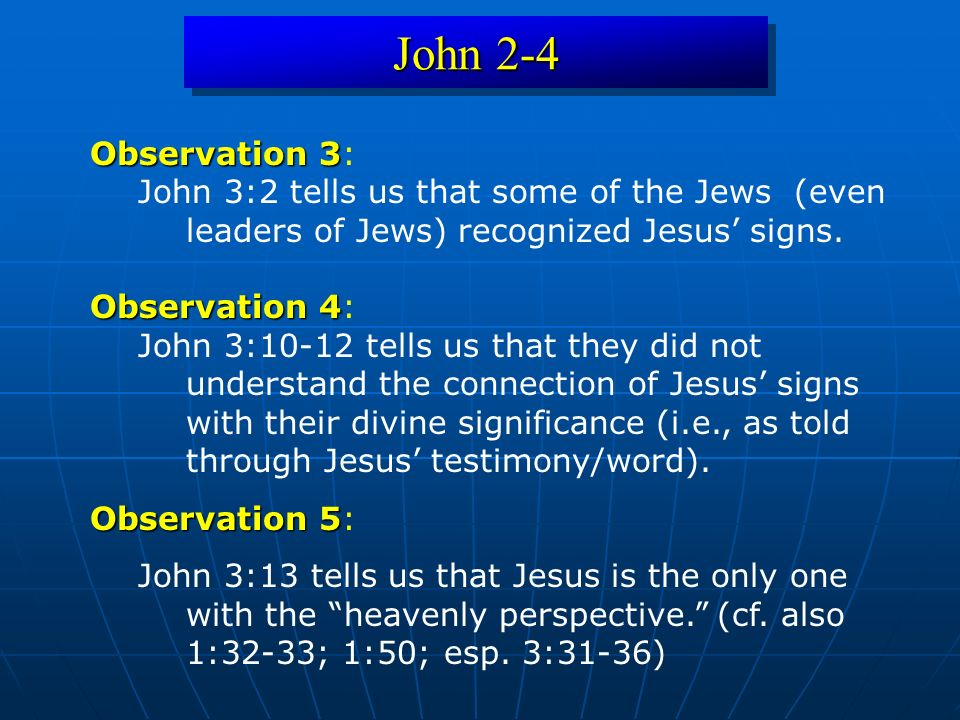John 2-4 Observation 3 Observation 3: John 3:2 tells us that some of the Jews (even leaders of Jews) recognized Jesus signs.
