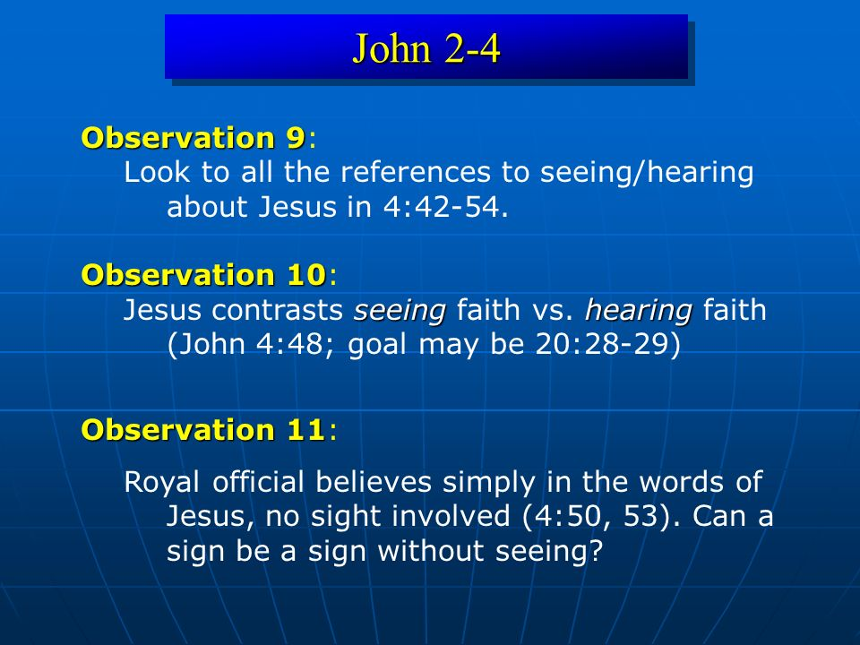 John 2-4 Observation 9 Observation 9: Look to all the references to seeing/hearing about Jesus in 4:42-54.