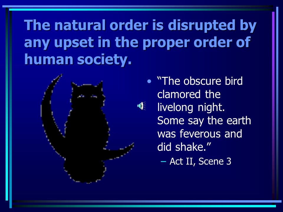 The natural order is disrupted by any upset in the proper order of human society. By the clock tis day, and yet dark night strangles the traveling lam