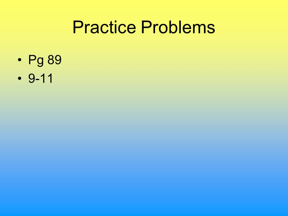 Practice Problems Pg 89 9-11