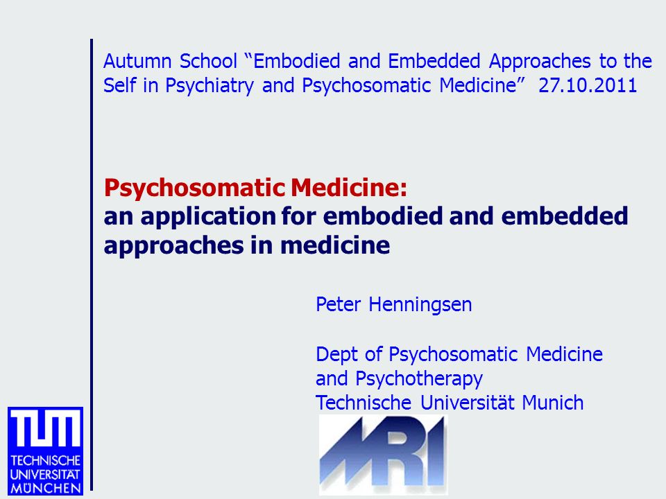 Autumn School Embodied and Embedded Approaches to the Self in Psychiatry and Psychosomatic Medicine 27.10.2011 Psychosomatic Medicine: an application