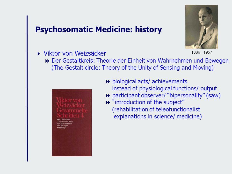 Psychosomatic Medicine: history Viktor von Weizsäcker Der Gestaltkreis: Theorie der Einheit von Wahrnehmen und Bewegen (The Gestalt circle: Theory of