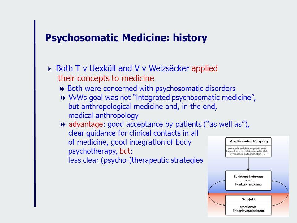 Psychosomatic Medicine: history Both T v Uexküll and V v Weizsäcker applied their concepts to medicine Both were concerned with psychosomatic disorder