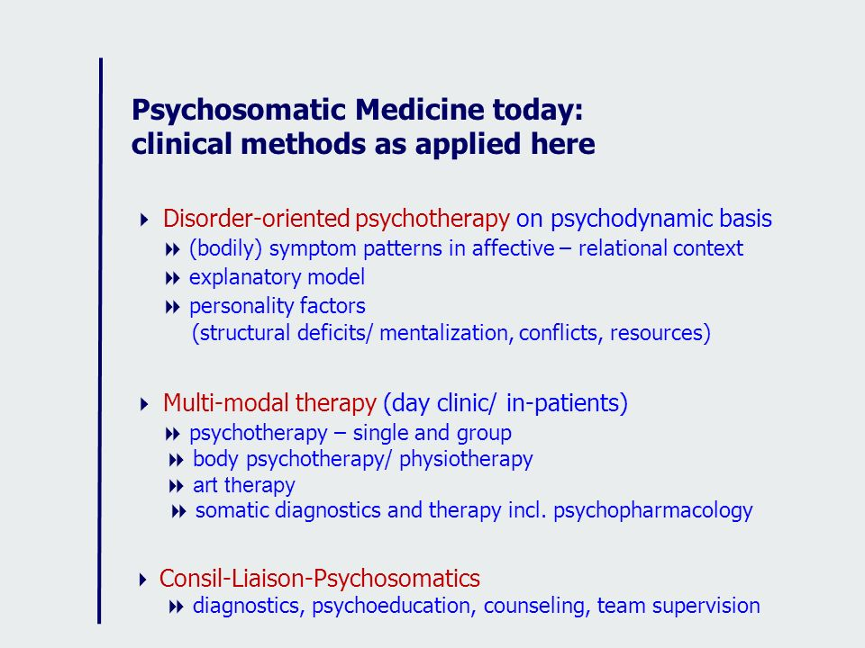 Psychosomatic Medicine today: clinical methods as applied here Disorder-oriented psychotherapy on psychodynamic basis (bodily) symptom patterns in aff