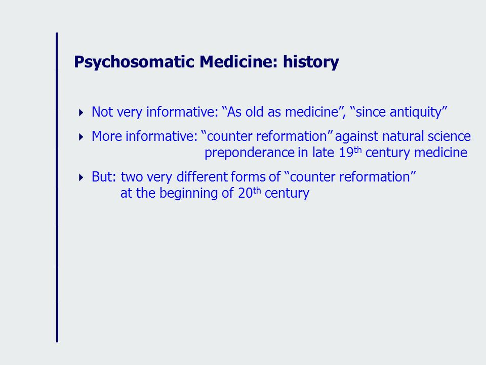 Psychosomatic Medicine: history Not very informative: As old as medicine, since antiquity More informative: counter reformation against natural scienc