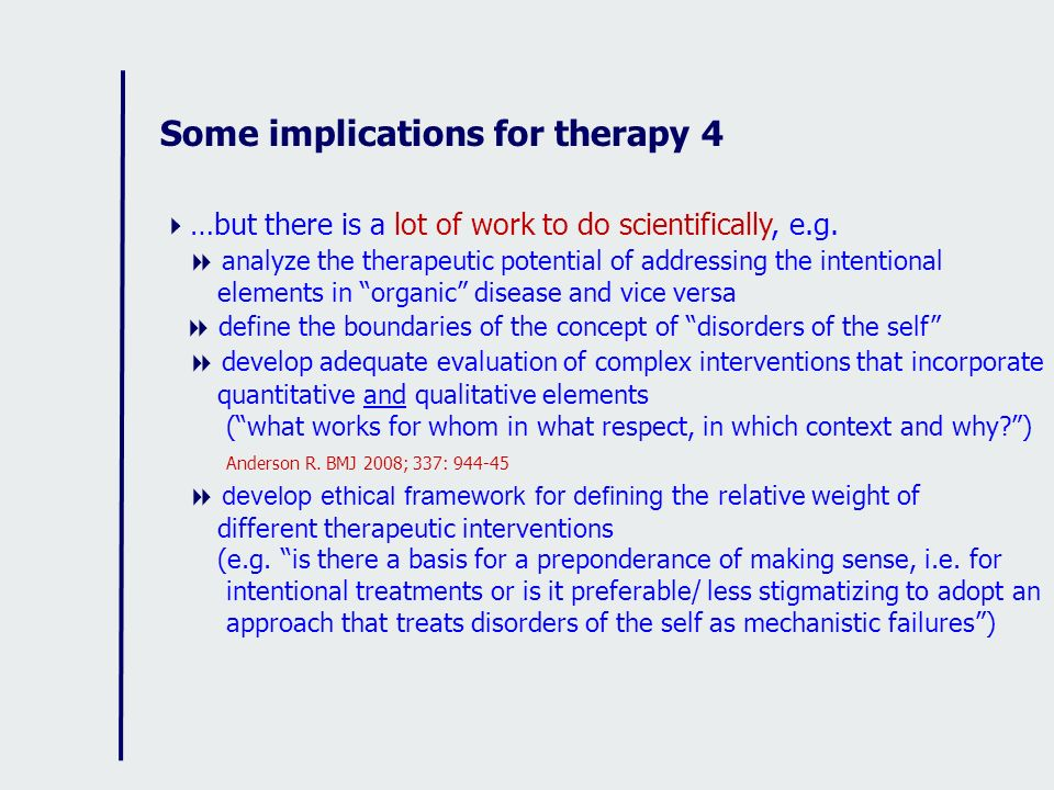 Some implications for therapy 4 …but there is a lot of work to do scientifically, e.g. analyze the therapeutic potential of addressing the intentional