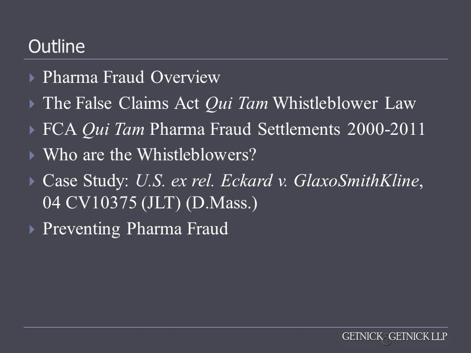 Outline Pharma Fraud Overview The False Claims Act Qui Tam Whistleblower Law FCA Qui Tam Pharma Fraud Settlements 2000-2011 Who are the Whistleblowers