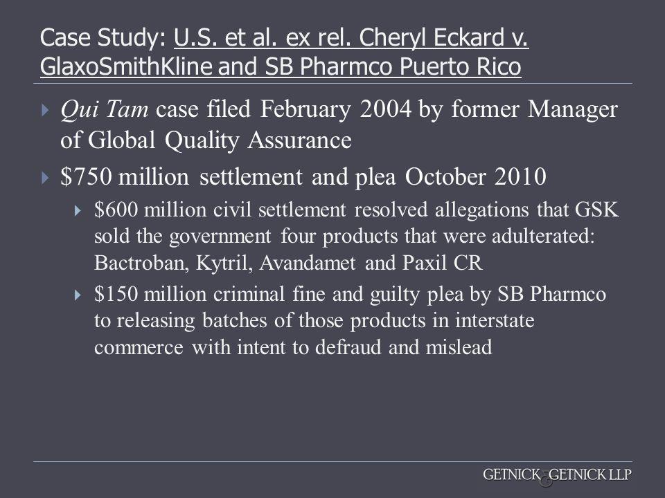 Case Study: U.S. et al. ex rel. Cheryl Eckard v. GlaxoSmithKline and SB Pharmco Puerto Rico Qui Tam case filed February 2004 by former Manager of Glob