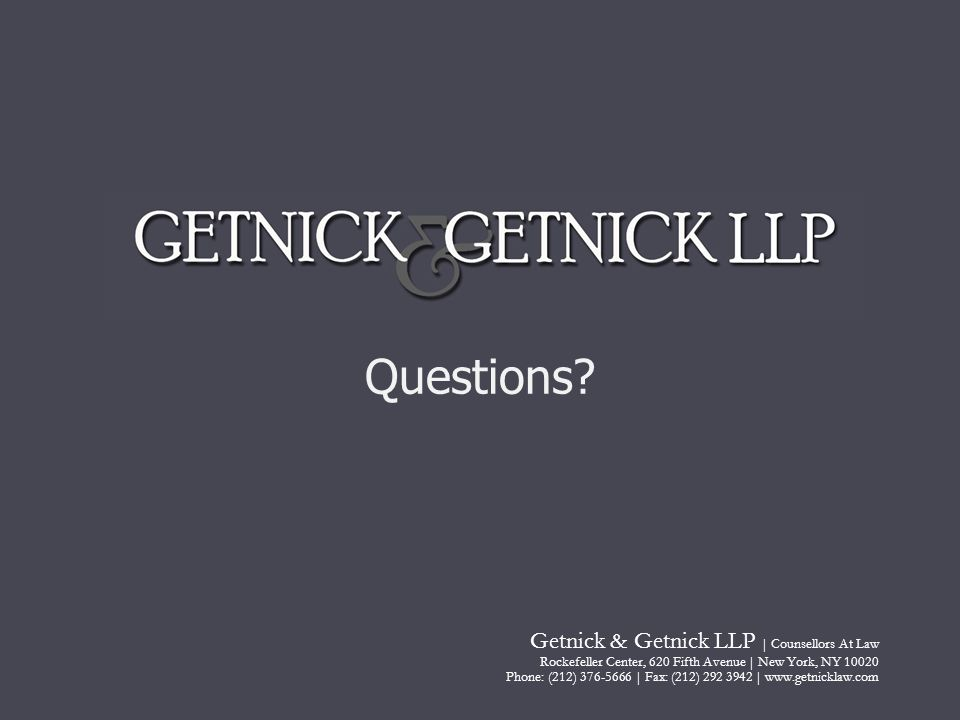 Questions? Getnick & Getnick LLP | Counsellors At Law Rockefeller Center, 620 Fifth Avenue | New York, NY 10020 Phone: (212) 376-5666 | Fax: (212) 292