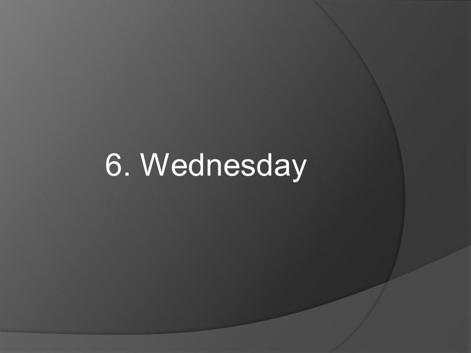 6. Wednesday