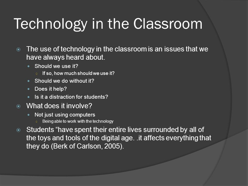Technology in the Classroom The use of technology in the classroom is an issues that we have always heard about.