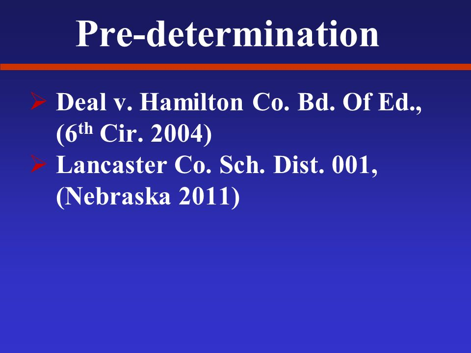 Pre-determination Deal v. Hamilton Co. Bd. Of Ed., (6 th Cir.
