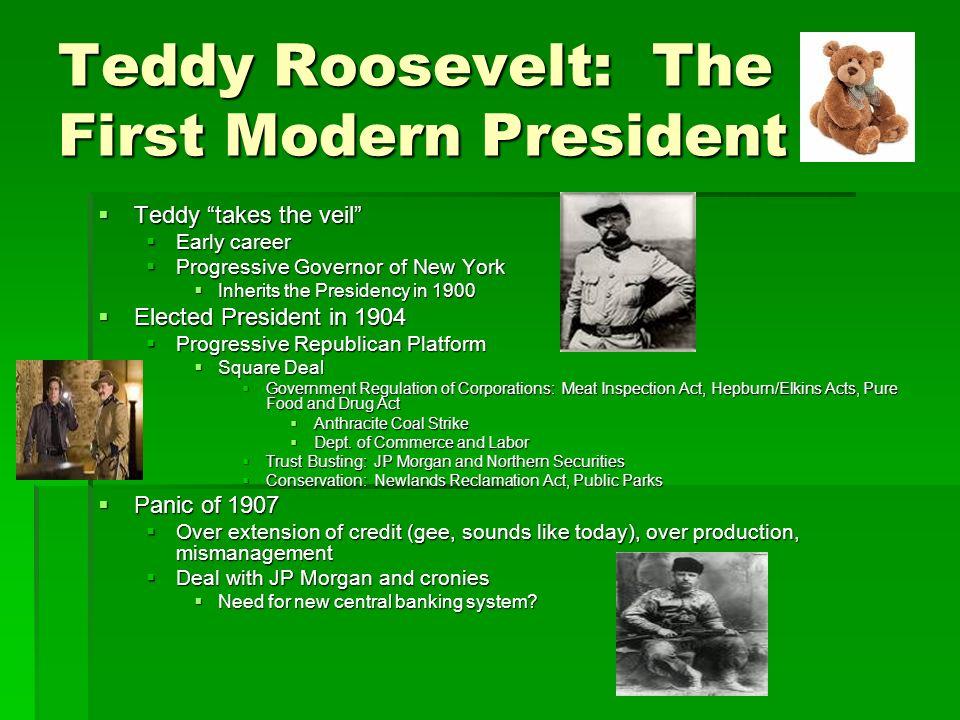 Teddy Roosevelt: The First Modern President Teddy takes the veil Teddy takes the veil Early career Early career Progressive Governor of New York Progr