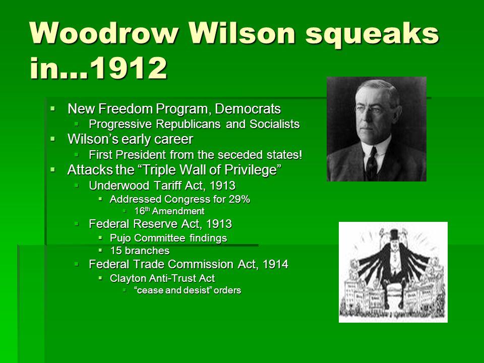 Woodrow Wilson squeaks in…1912 New Freedom Program, Democrats New Freedom Program, Democrats Progressive Republicans and Socialists Progressive Republ