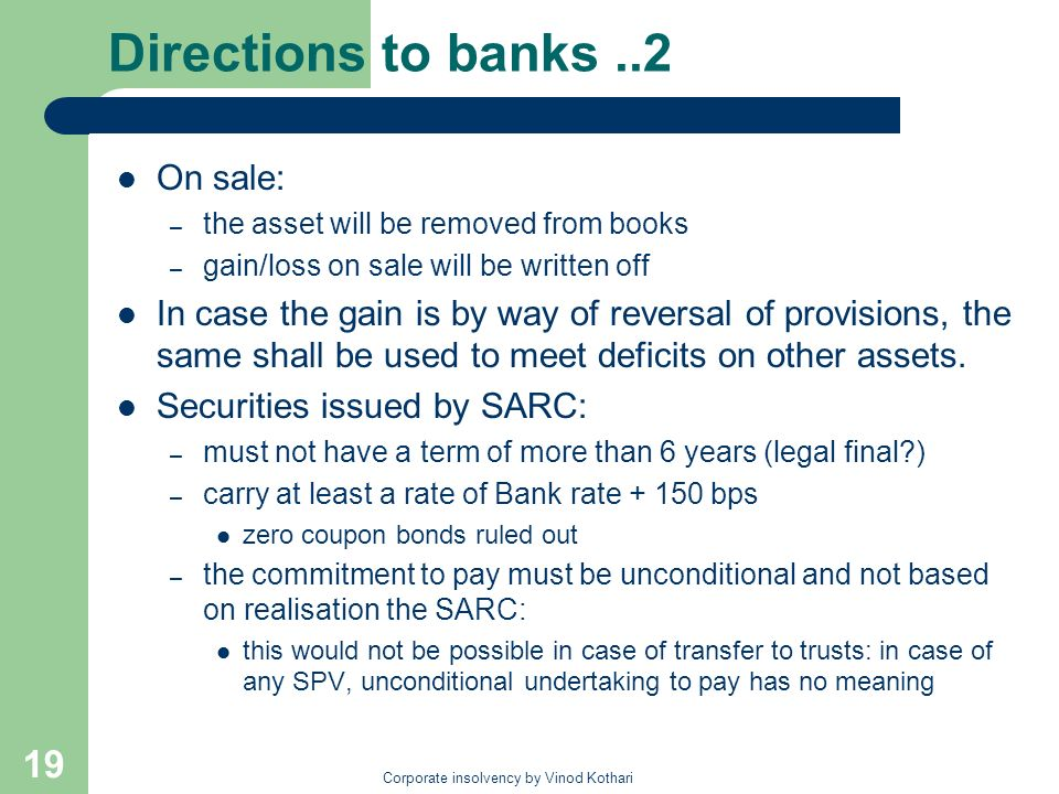 Corporate insolvency by Vinod Kothari 19 Directions to banks..2 On sale: – the asset will be removed from books – gain/loss on sale will be written of