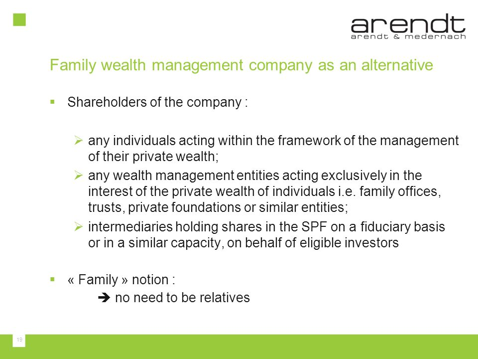 19 Family wealth management company as an alternative Shareholders of the company : any individuals acting within the framework of the management of t