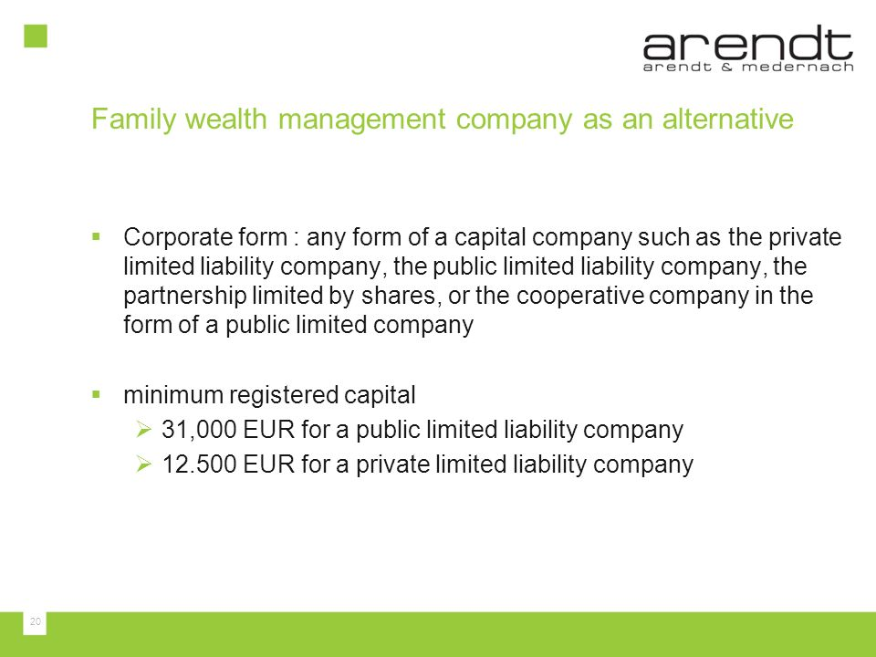 20 Corporate form : any form of a capital company such as the private limited liability company, the public limited liability company, the partnership
