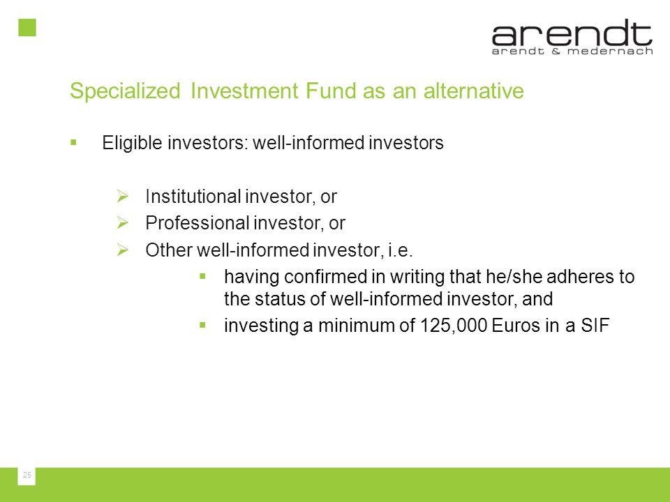 25 Eligible investors: well-informed investors Institutional investor, or Professional investor, or Other well-informed investor, i.e. having confirme
