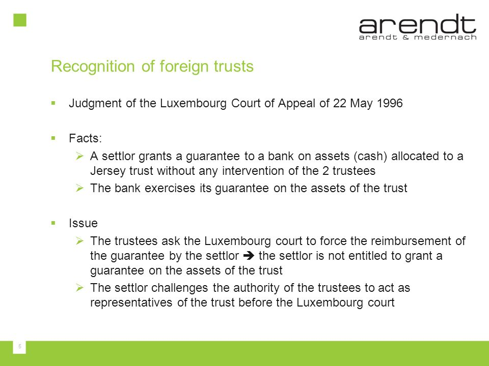 5 Judgment of the Luxembourg Court of Appeal of 22 May 1996 Facts: A settlor grants a guarantee to a bank on assets (cash) allocated to a Jersey trust