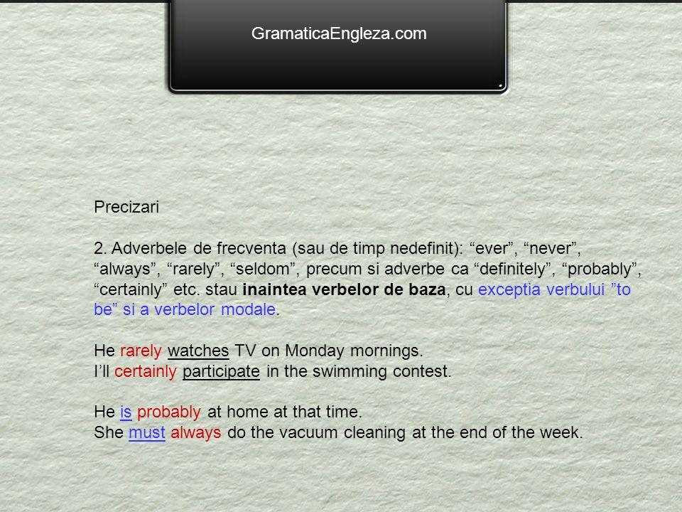 GramaticaEngleza.com Precizari 2. Adverbele de frecventa (sau de timp nedefinit): ever, never, always, rarely, seldom, precum si adverbe ca definitely