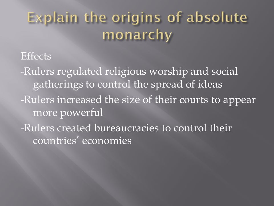 Effects -Rulers regulated religious worship and social gatherings to control the spread of ideas -Rulers increased the size of their courts to appear