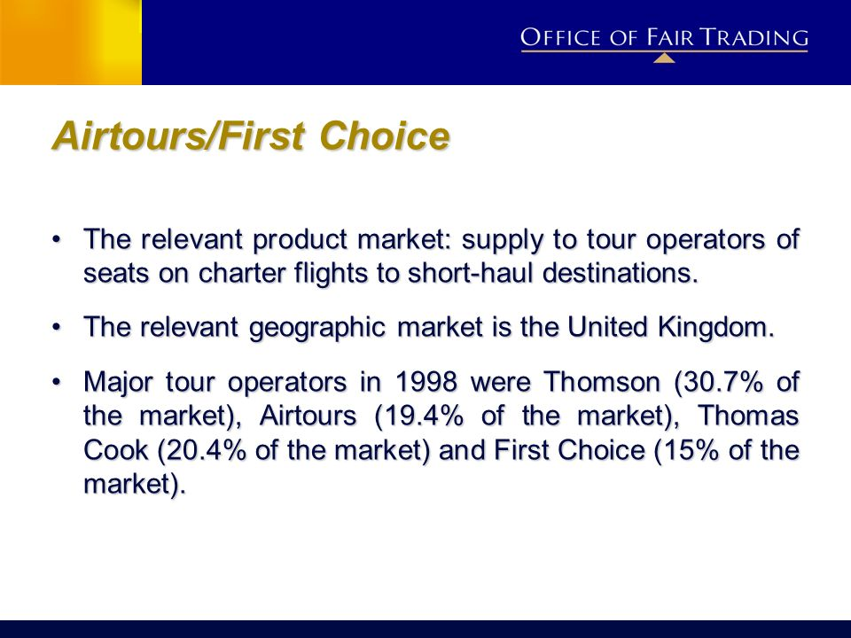 Airtours/First Choice The relevant product market: supply to tour operators of seats on charter flights to short-haul destinations.The relevant produc