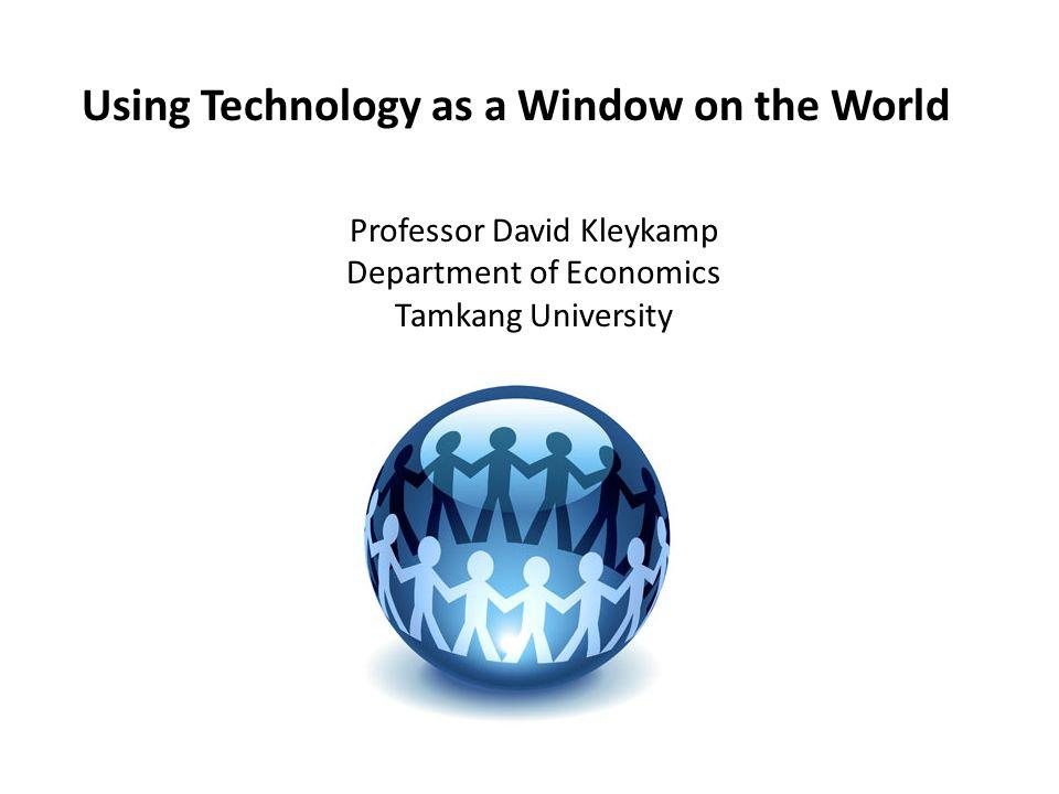 Using Technology as a Window on the World Professor David Kleykamp Department of Economics Tamkang University