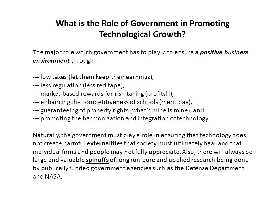 What is the Role of Government in Promoting Technological Growth? The major role which government has to play is to ensure a positive business environ