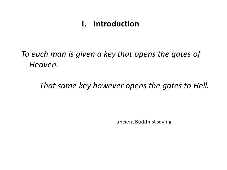 I. Introduction To each man is given a key that opens the gates of Heaven. That same key however opens the gates to Hell. --- ancient Buddhist saying