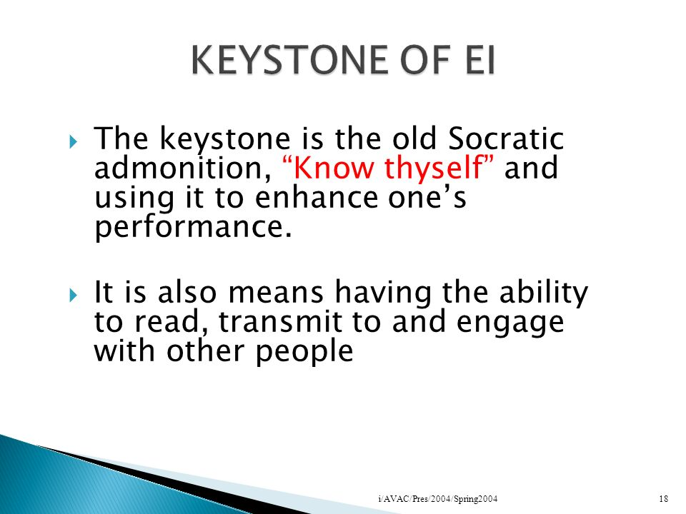 The keystone is the old Socratic admonition, Know thyself and using it to enhance ones performance. It is also means having the ability to read, trans