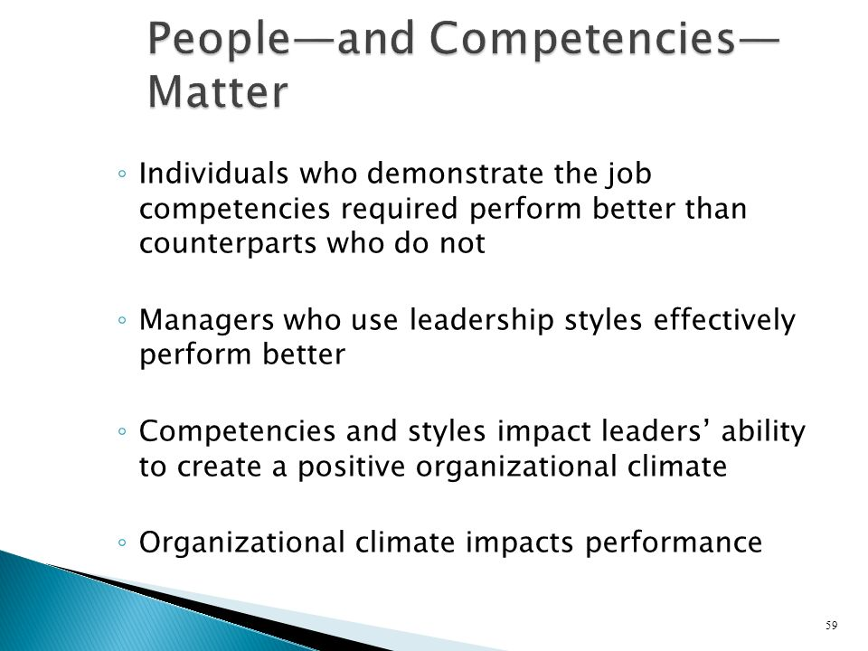 Individuals who demonstrate the job competencies required perform better than counterparts who do not Managers who use leadership styles effectively p