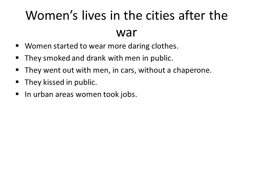 Womens lives in the cities after the war Women started to wear more daring clothes.