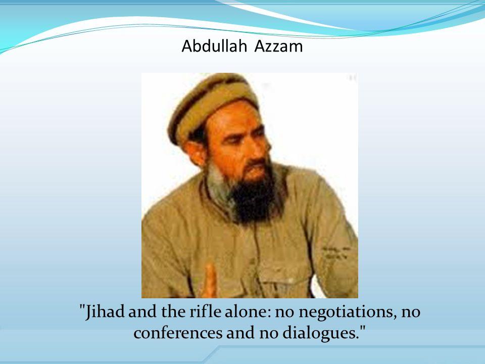 Abdullah Azzam Jihad and the rifle alone: no negotiations, no conferences and no dialogues.