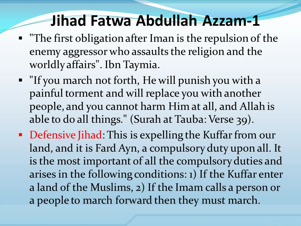 Jihad Fatwa Abdullah Azzam-1 The first obligation after Iman is the repulsion of the enemy aggressor who assaults the religion and the worldly affairs .