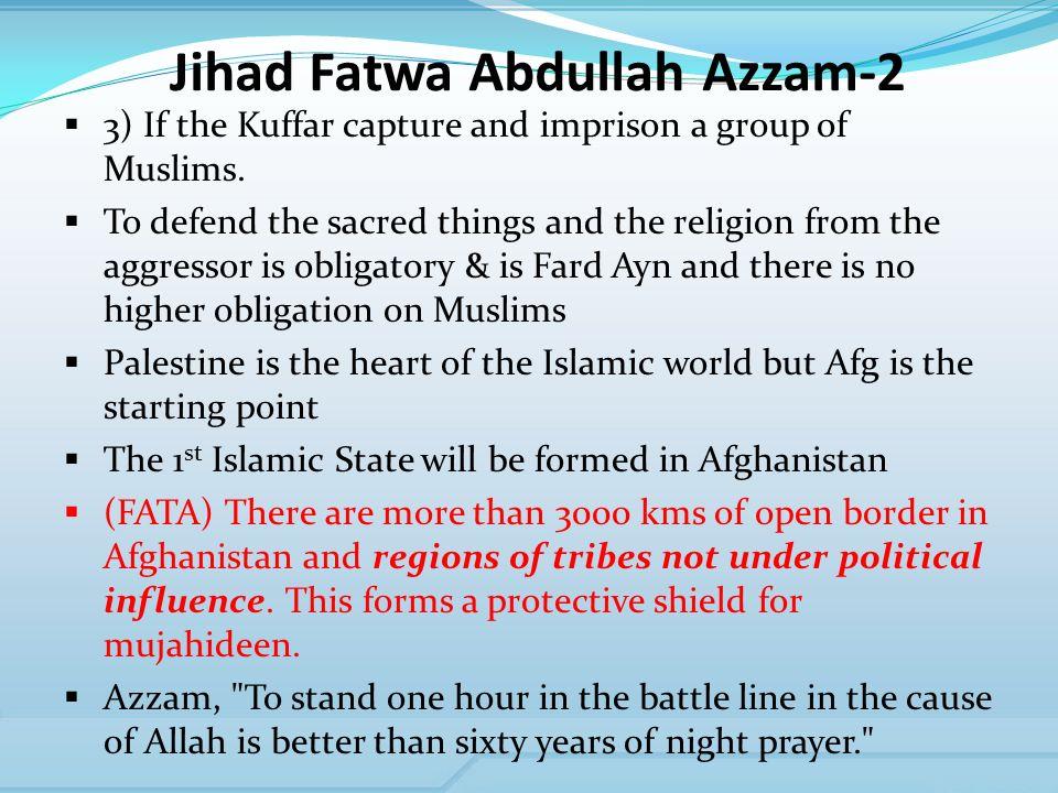 Jihad Fatwa Abdullah Azzam-2 3) If the Kuffar capture and imprison a group of Muslims.