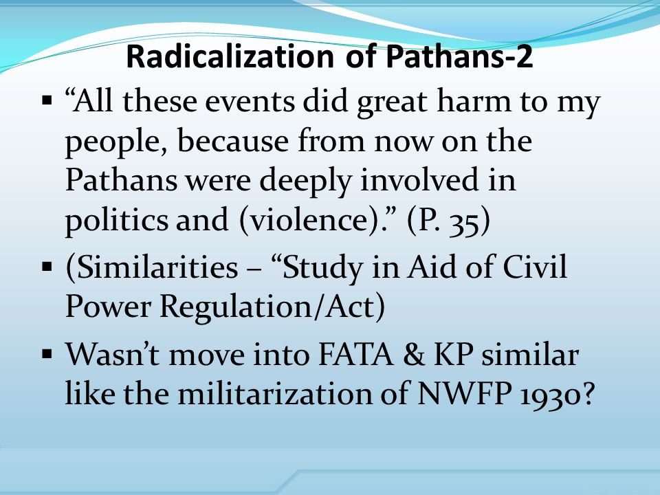 Radicalization of Pathans-2 All these events did great harm to my people, because from now on the Pathans were deeply involved in politics and (violence).