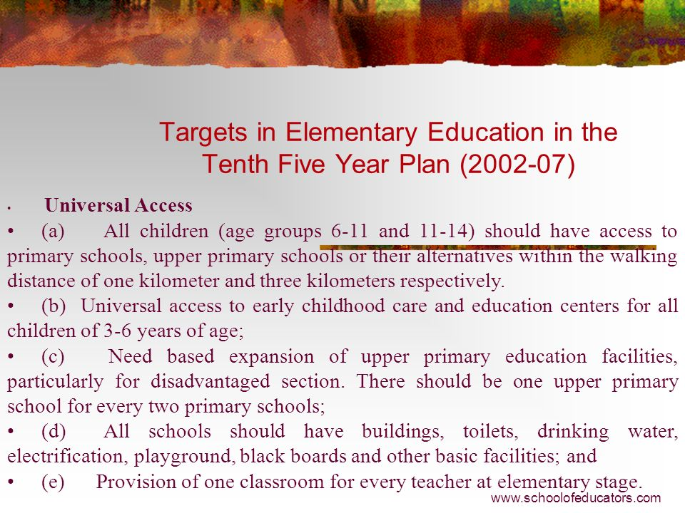 Elementary Education in the Tenth Five Year Plan (2002-07) The national resolve to provide free and compulsory education of satisfactory quality to al