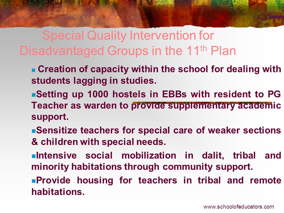 Special Quality Intervention for Disadvantaged Groups in the 11 th Plan Special attention to Districts with high SCs, STs and Minority population, Inn