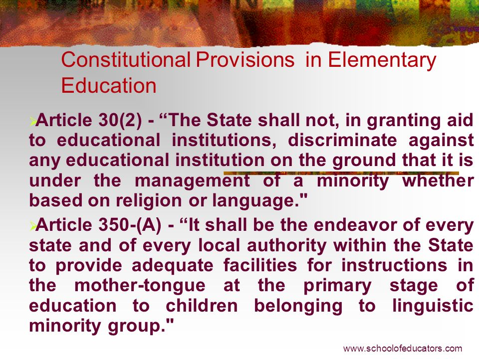 Constitutional Provisions in Elementary Education Article 29(2) – No citizen shall be denied admission into any educational institution maintained by