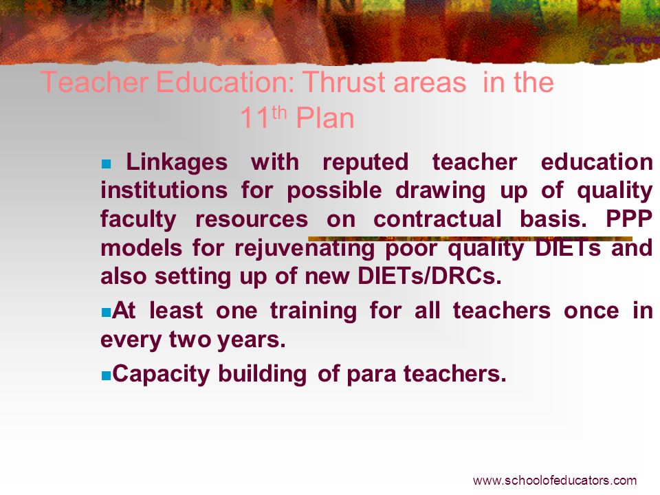 Teacher Education: Thrust areas in the 11 th Plan Establishing organic linkages between CRCs- BRCs-DIETs-SCERTs-NCERT and Universities. Teacher absent