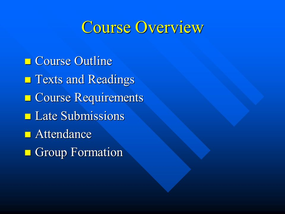 Course Overview Course Outline Course Outline Texts and Readings Texts and Readings Course Requirements Course Requirements Late Submissions Late Subm