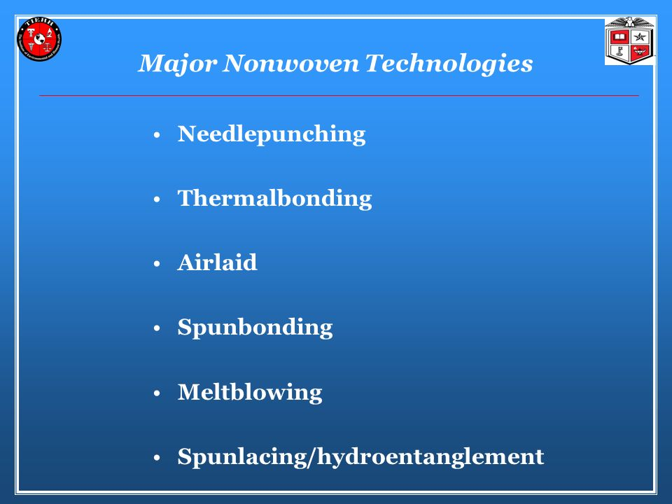 Major Nonwoven Technologies Needlepunching Thermalbonding Airlaid Spunbonding Meltblowing Spunlacing/hydroentanglement