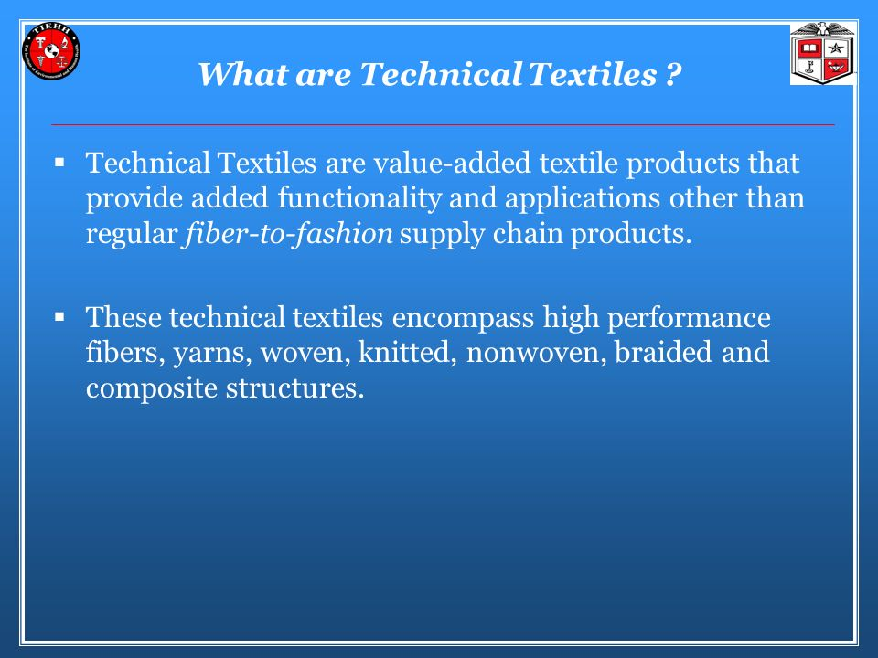Technical Textiles are value-added textile products that provide added functionality and applications other than regular fiber-to-fashion supply chain products.