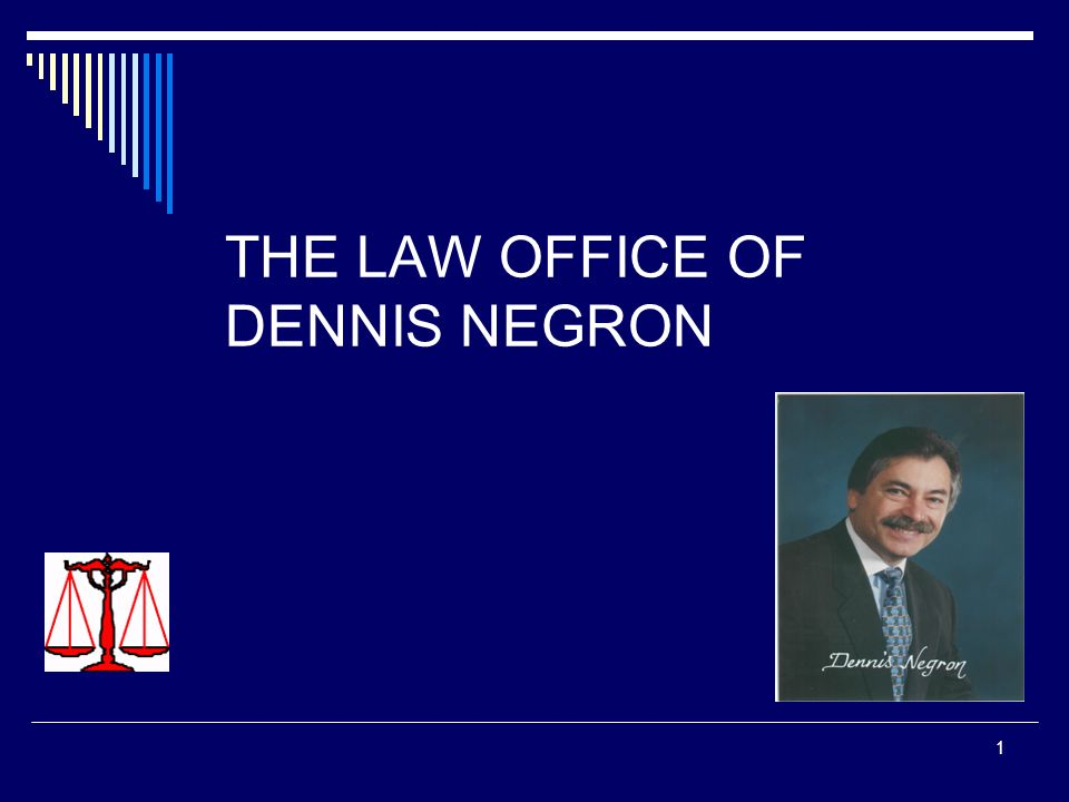 1 THE LAW OFFICE OF DENNIS NEGRON