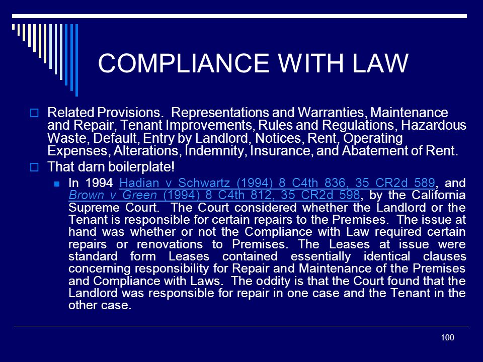 100 COMPLIANCE WITH LAW Related Provisions. Representations and Warranties, Maintenance and Repair, Tenant Improvements, Rules and Regulations, Hazard
