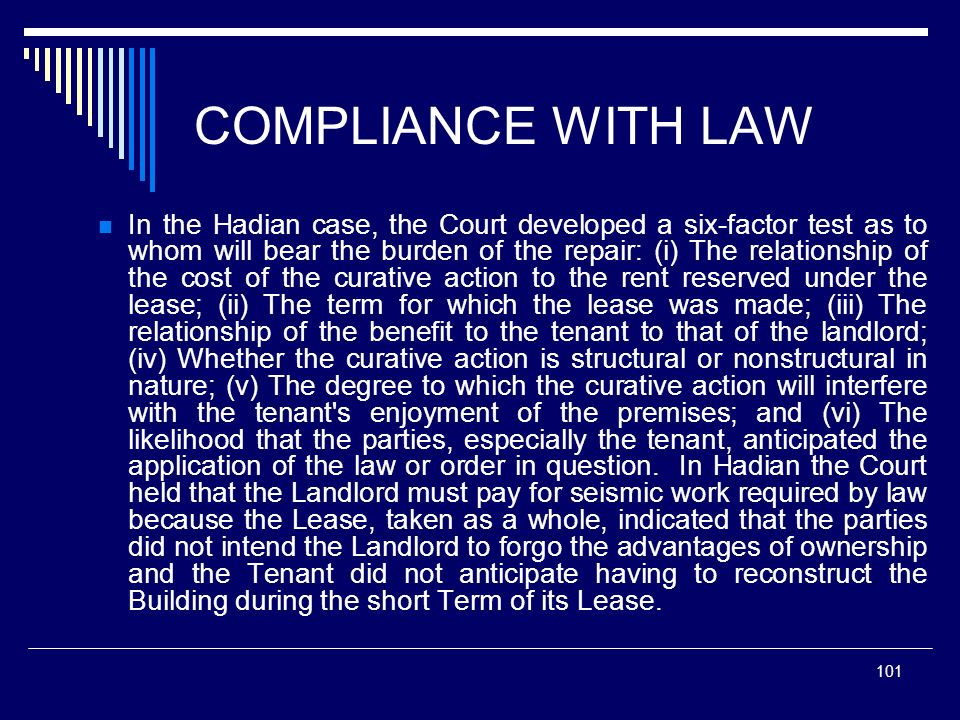 101 COMPLIANCE WITH LAW In the Hadian case, the Court developed a six-factor test as to whom will bear the burden of the repair: (i) The relationship